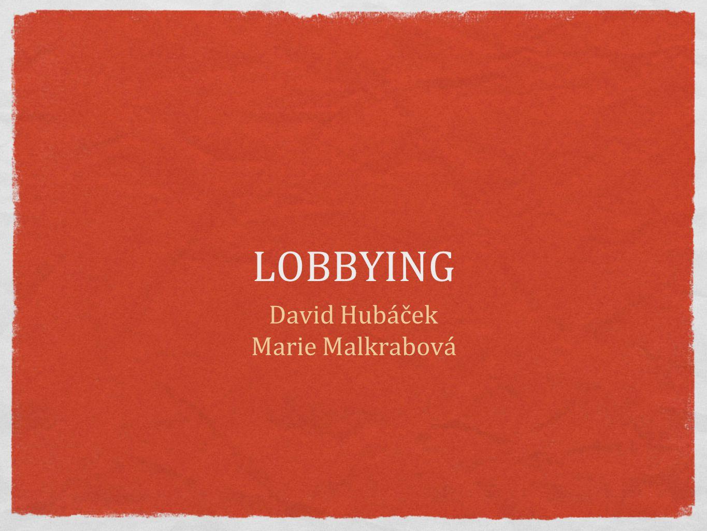 LOBBYING David Hubáček Marie Malkrabová