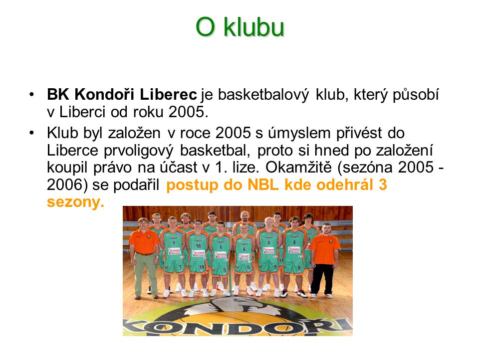O klubu BK Kondoři Liberec je basketbalový klub, který působí v Liberci od roku 2005.