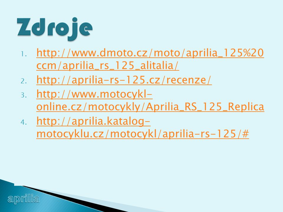 Zdroje http://www.dmoto.cz/moto/aprilia_125%20 ccm/aprilia_rs_125_alitalia/ http://aprilia-rs-125.cz/recenze/