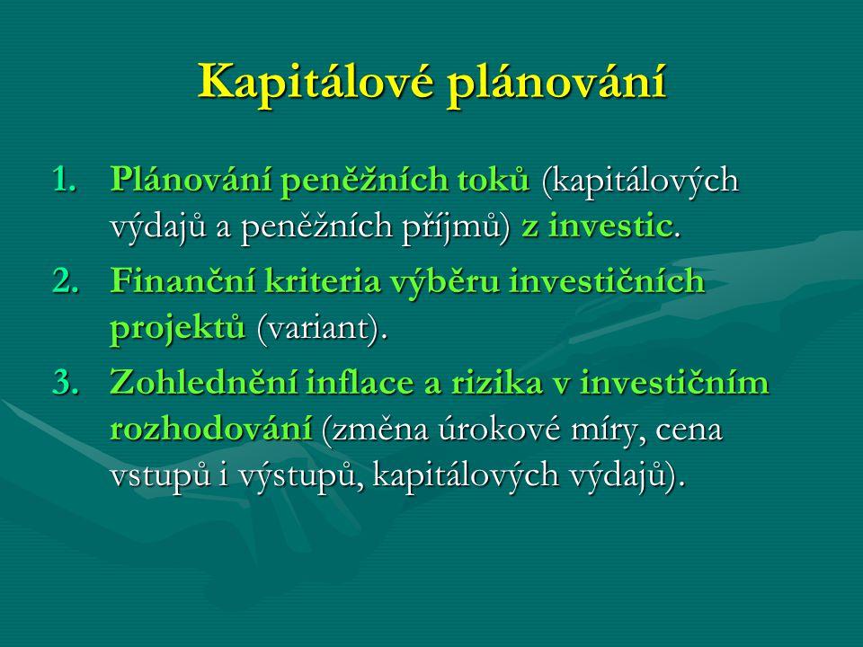 Kapitálové plánování Plánování peněžních toků (kapitálových výdajů a peněžních příjmů) z investic.