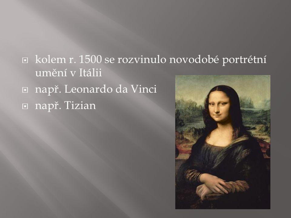 kolem r. 1500 se rozvinulo novodobé portrétní umění v Itálii