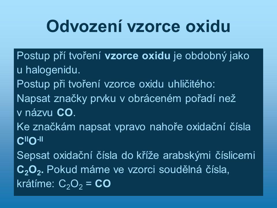 Odvození vzorce oxidu Postup pří tvoření vzorce oxidu je obdobný jako
