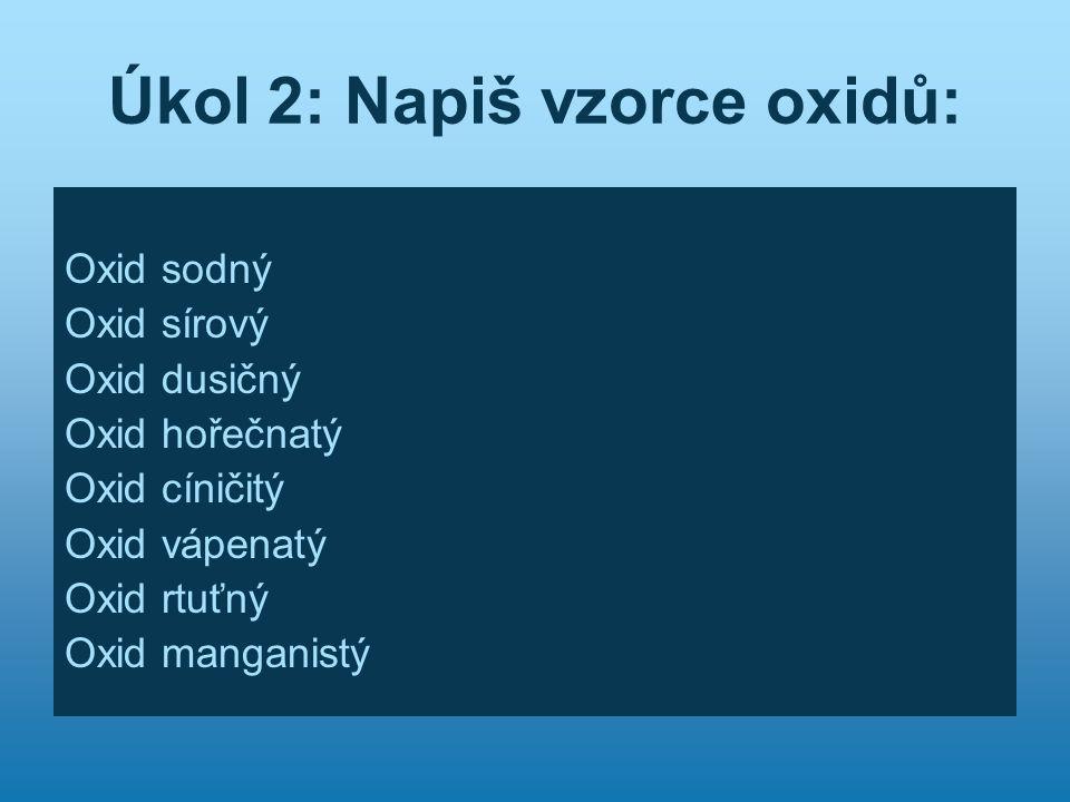 Úkol 2: Napiš vzorce oxidů: