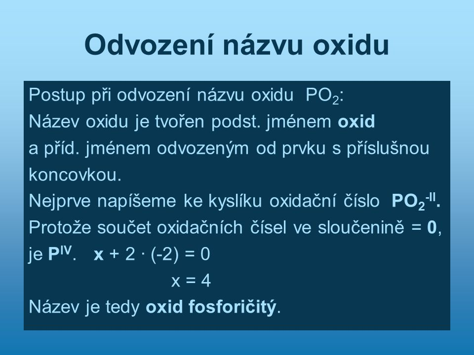 Odvození názvu oxidu Postup při odvození názvu oxidu PO2: