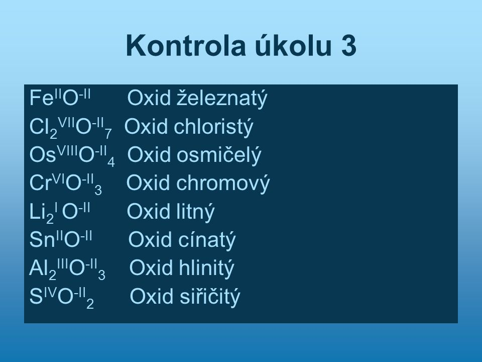 Kontrola úkolu 3 FeIIO-II Oxid železnatý Cl2VIIO-II7 Oxid chloristý