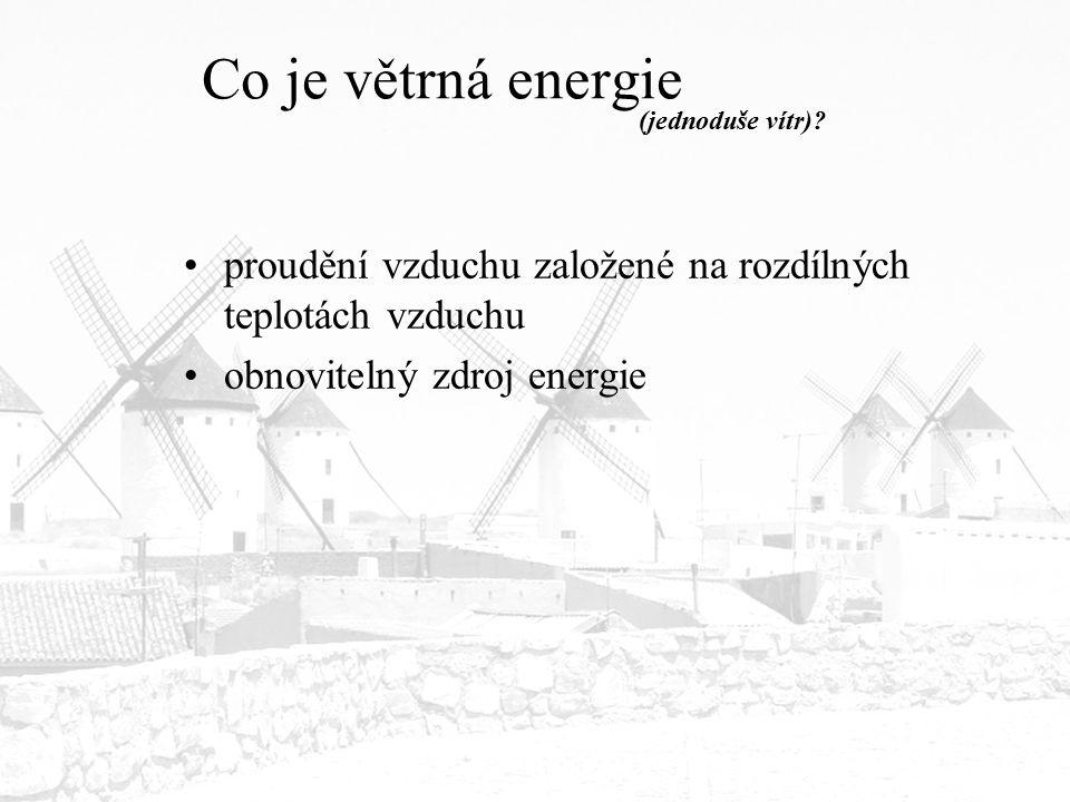 Co je větrná energie (jednoduše vítr). proudění vzduchu založené na rozdílných teplotách vzduchu.