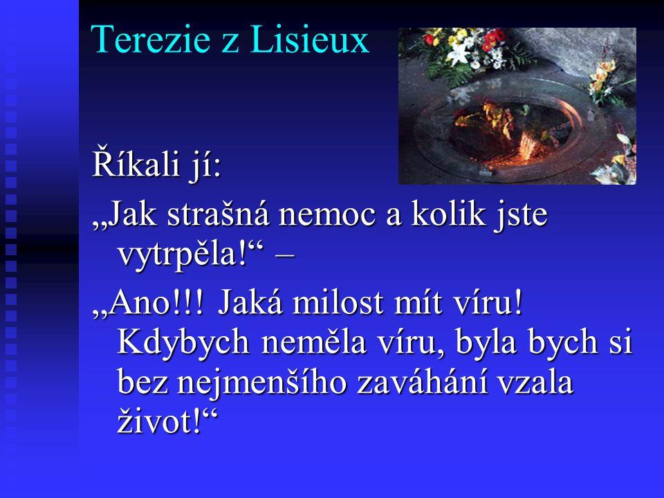 Terezie z Lisieux Říkali jí:
