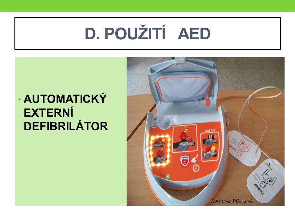 D. POUŽITÍ AED AUTOMATICKÝ EXTERNÍ DEFIBRILÁTOR © Andrea Ptáčková