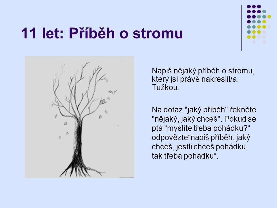 11 let: Příběh o stromu Napiš nějaký příběh o stromu, který jsi právě nakreslil/a. Tužkou.