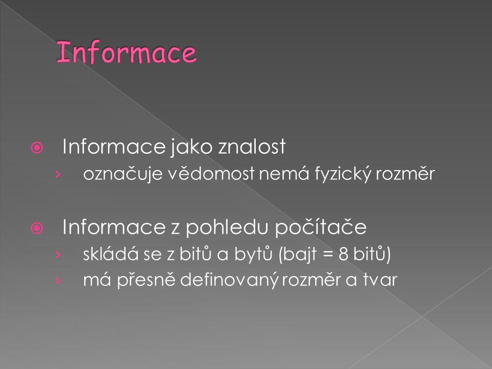 Informace Informace jako znalost Informace z pohledu počítače