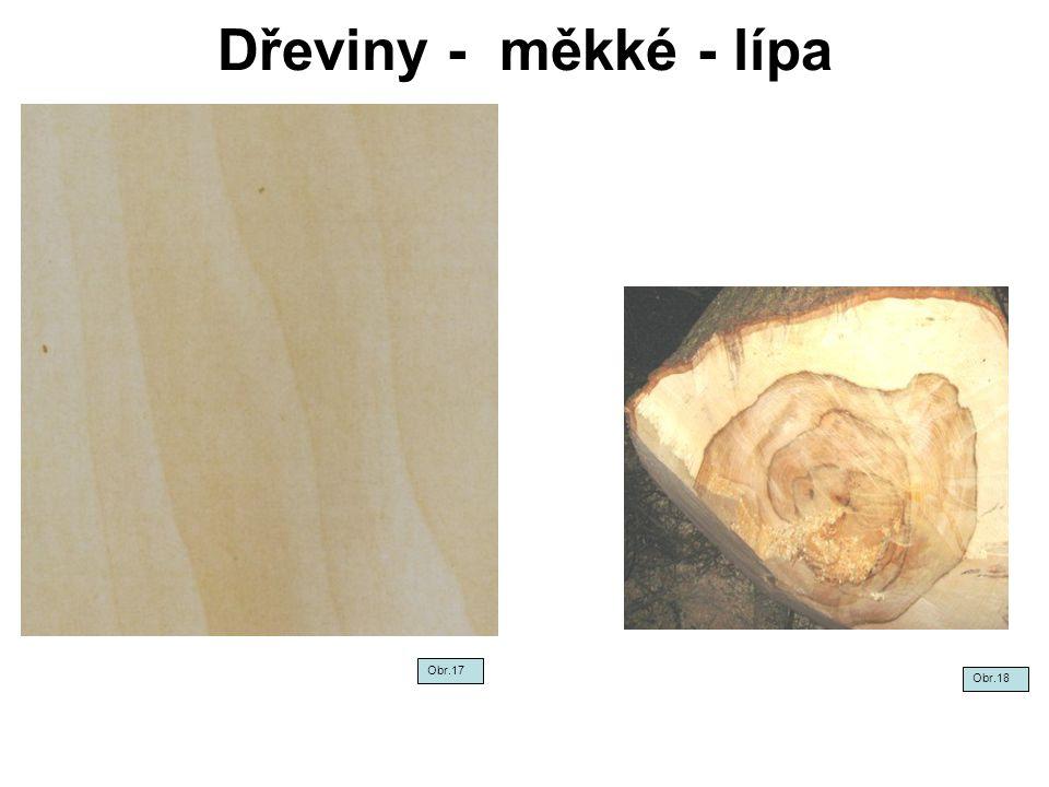 Dřeviny - měkké - lípa Obr.17 Obr.18