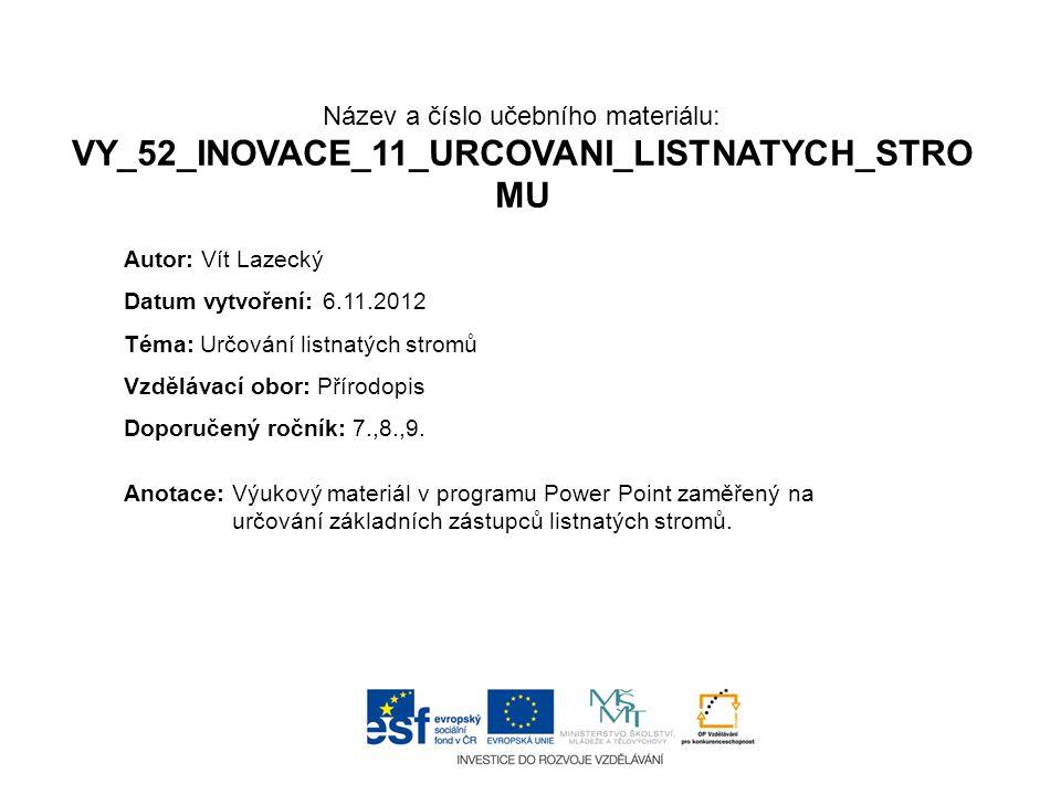 Název a číslo učebního materiálu: VY_52_INOVACE_11_URCOVANI_LISTNATYCH_STROMU