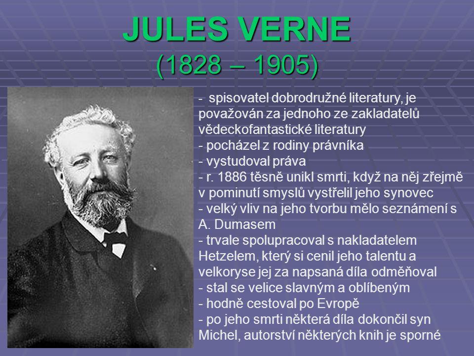 JULES VERNE (1828 – 1905) pocházel z rodiny právníka vystudoval práva