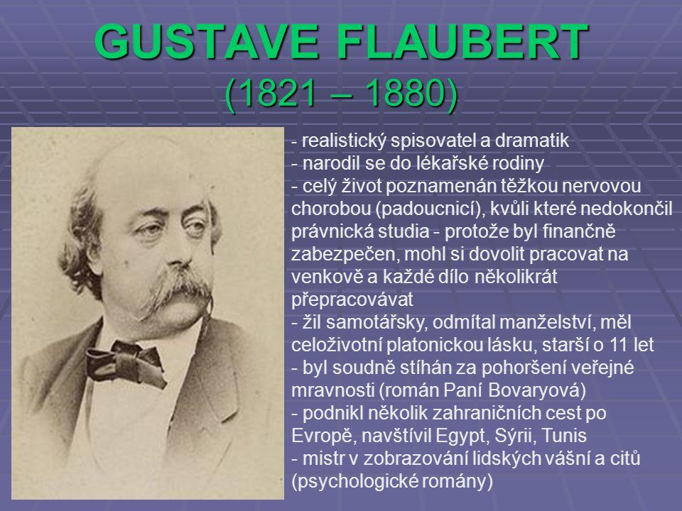 GUSTAVE FLAUBERT (1821 – 1880) narodil se do lékařské rodiny