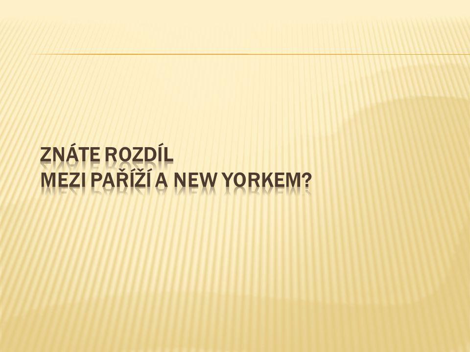 Znáte rozdíl mezi Paříží a New Yorkem
