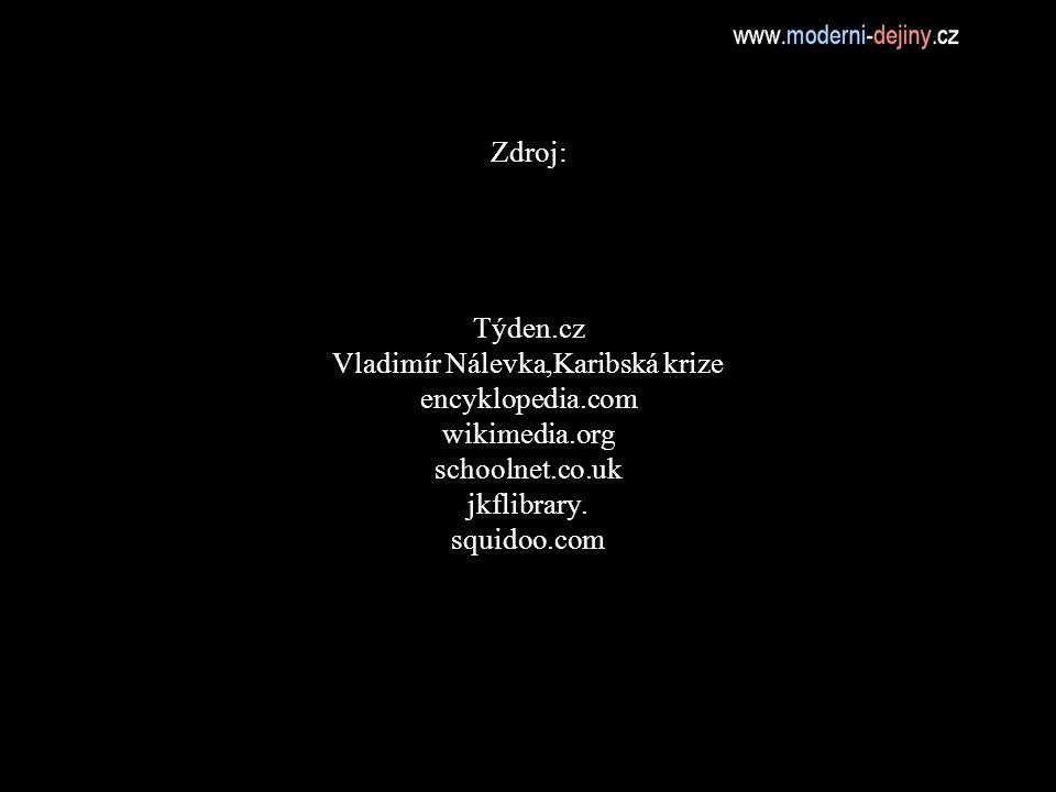 Zdroj: Týden. cz Vladimír Nálevka,Karibská krize encyklopedia