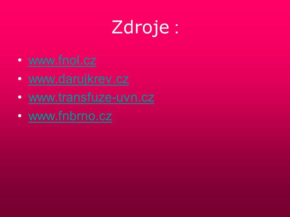 Zdroje : www.fnol.cz www.darujkrev.cz www.transfuze-uvn.cz