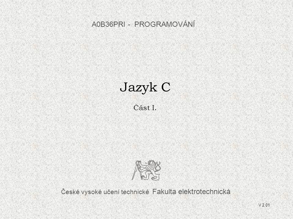 Jazyk C A0B36PRI - PROGRAMOVÁNÍ Část I.