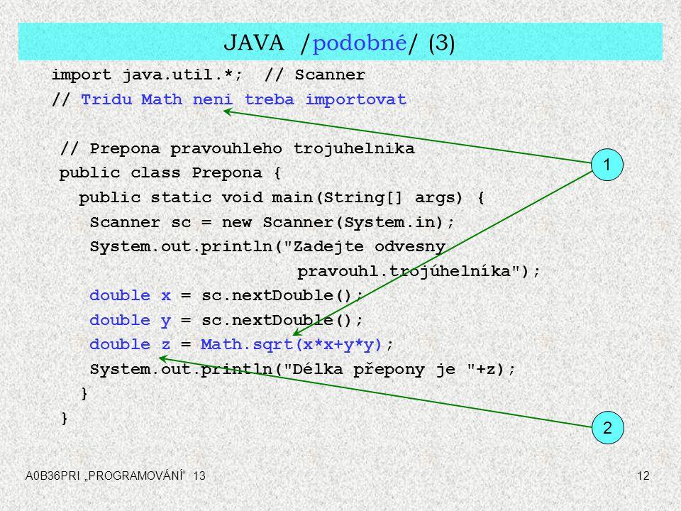 JAVA /podobné/ (3) import java.util.*; // Scanner