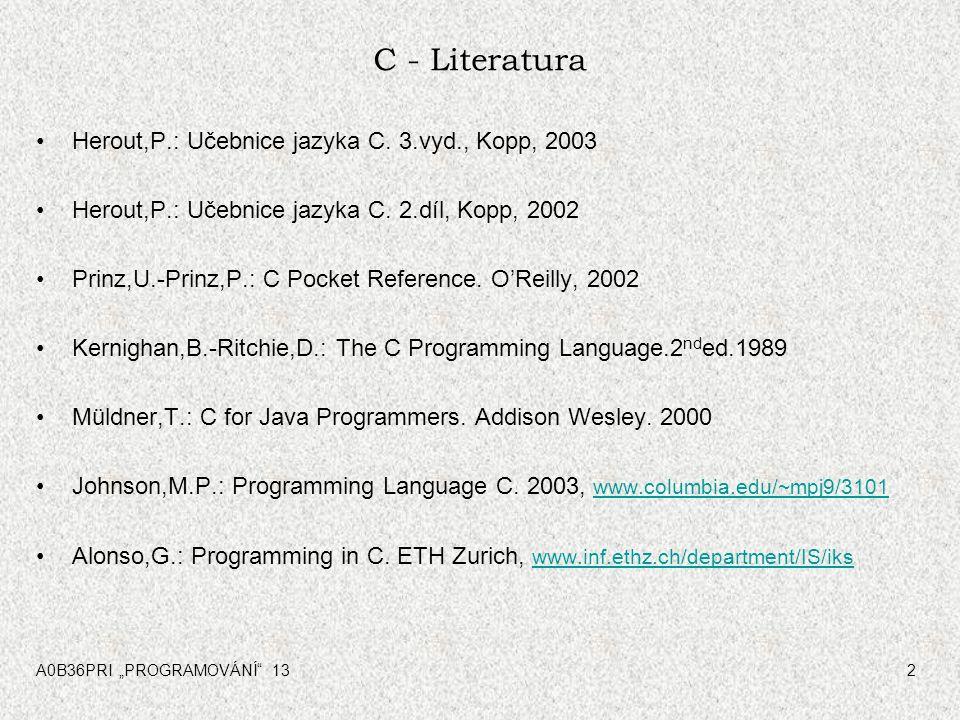 C - Literatura Herout,P.: Učebnice jazyka C. 3.vyd., Kopp, 2003