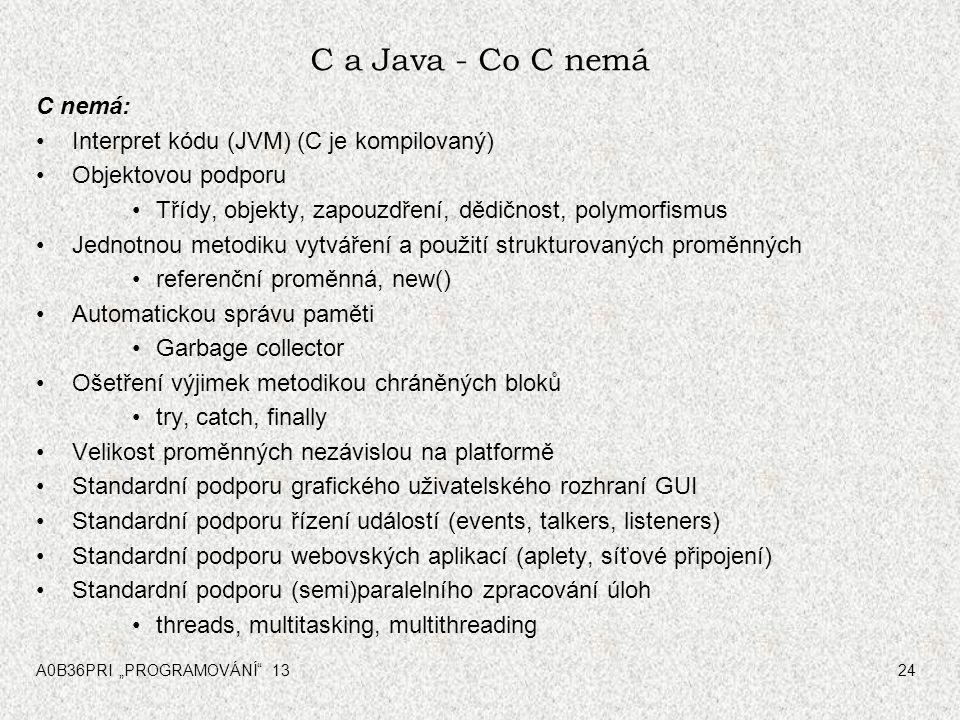 C a Java - Co C nemá C nemá: Interpret kódu (JVM) (C je kompilovaný)
