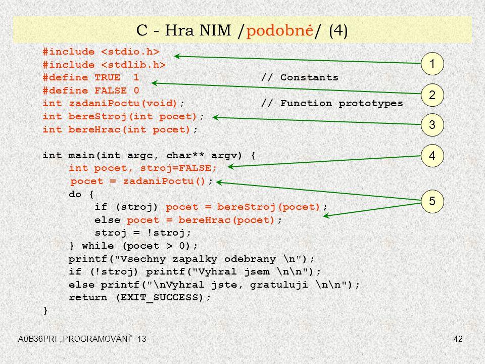 C - Hra NIM /podobné/ (4) 1 2 3 4 5 #include <stdio.h>