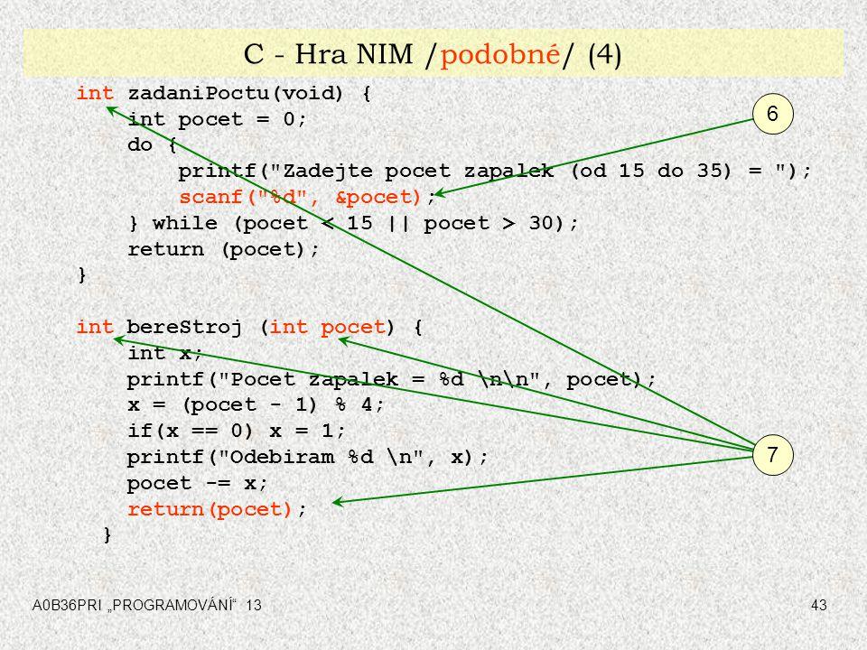 C - Hra NIM /podobné/ (4) int zadaniPoctu(void) { int pocet = 0; 6