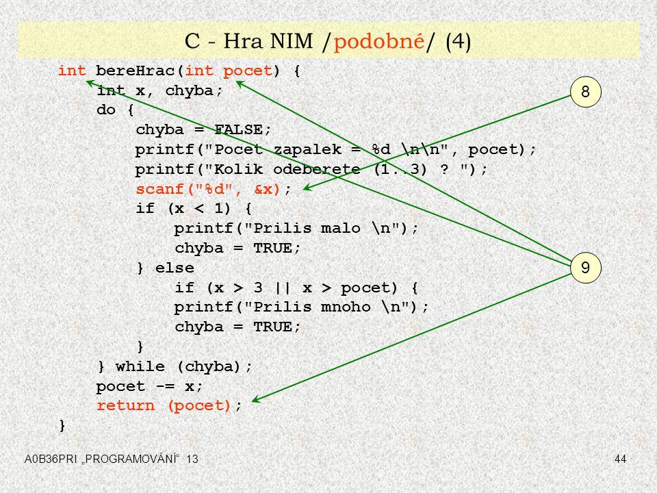 C - Hra NIM /podobné/ (4) int bereHrac(int pocet) { int x, chyba; do {