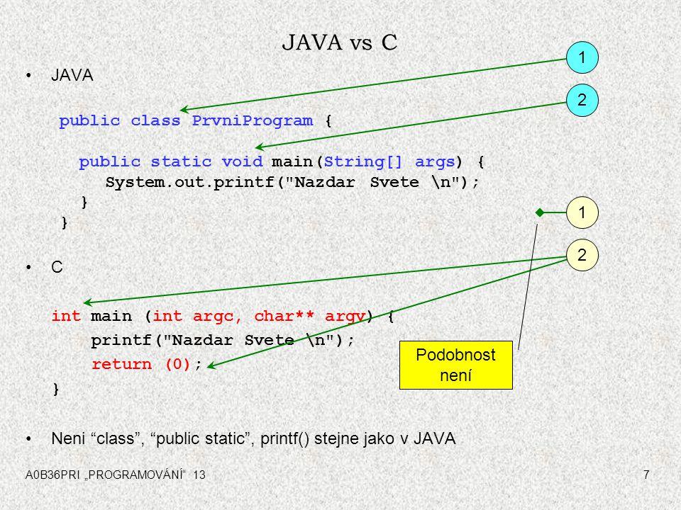 JAVA vs C 1 JAVA public class PrvniProgram { 2