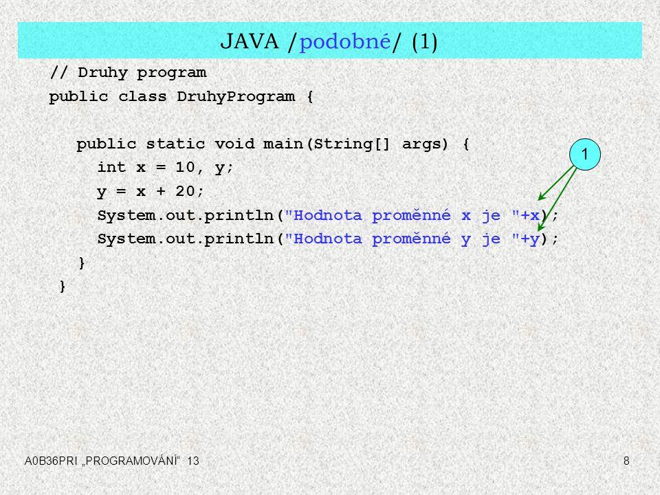 JAVA /podobné/ (1) // Druhy program public class DruhyProgram {