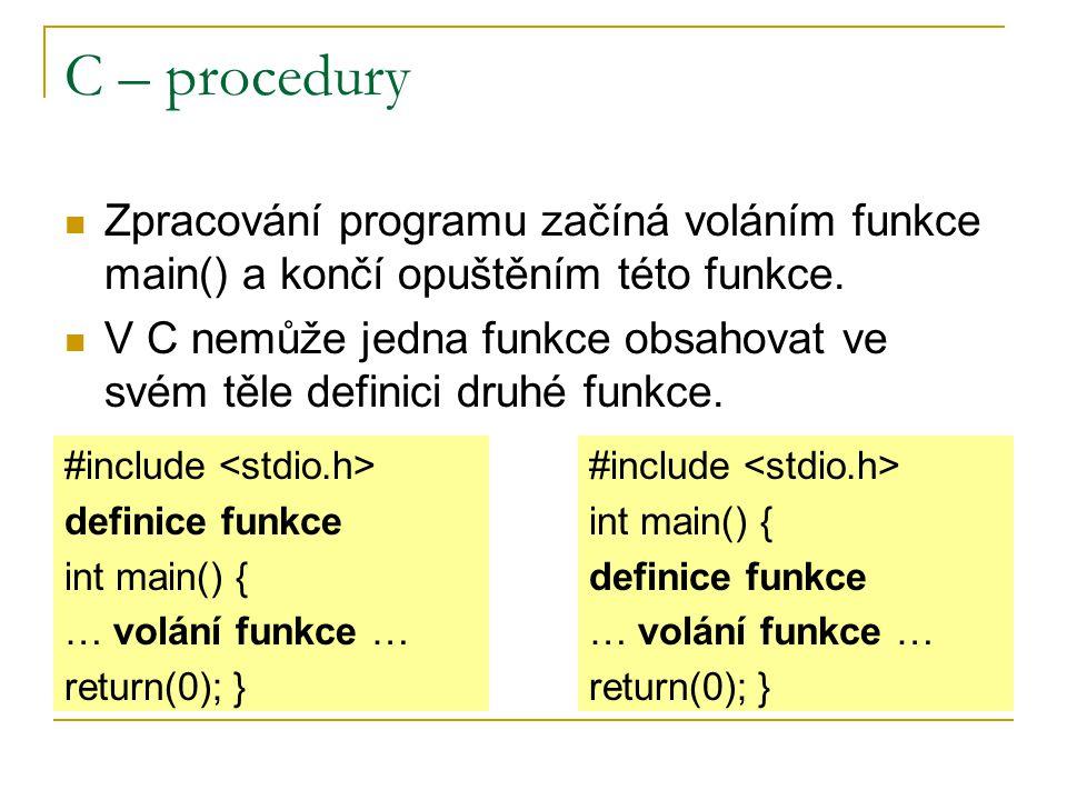 C – procedury Zpracování programu začíná voláním funkce main() a končí opuštěním této funkce.