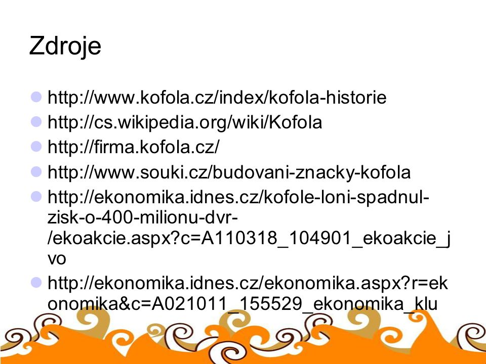 Zdroje http://www.kofola.cz/index/kofola-historie
