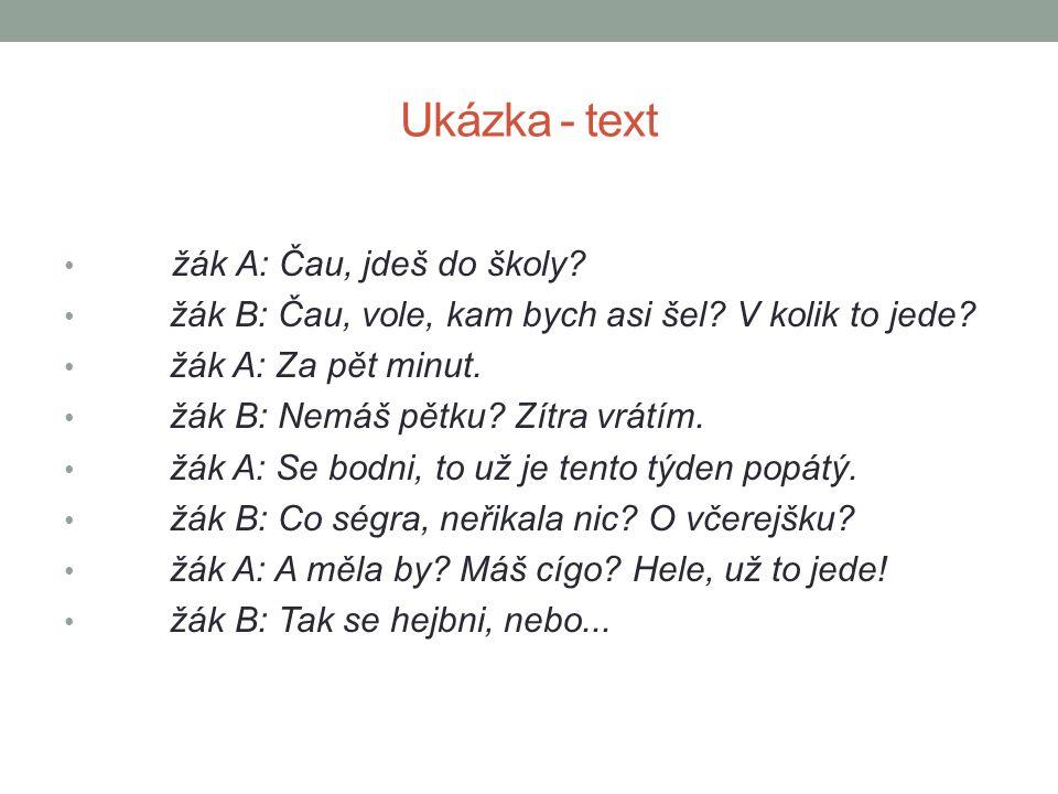 Ukázka - text žák A: Čau, jdeš do školy