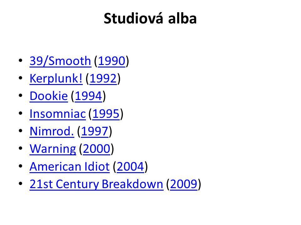 Studiová alba 39/Smooth (1990) Kerplunk! (1992) Dookie (1994)