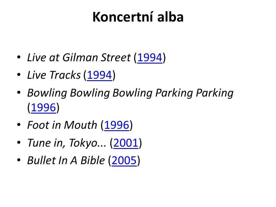 Koncertní alba Live at Gilman Street (1994) Live Tracks (1994)
