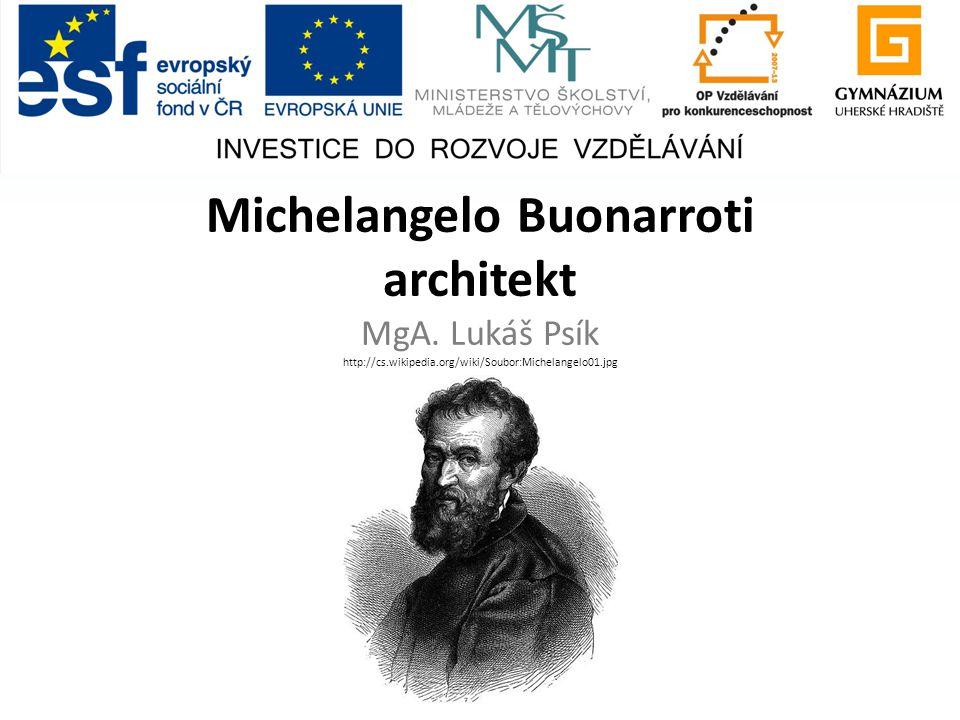 Michelangelo Buonarroti architekt MgA. Lukáš Psík http://cs. wikipedia