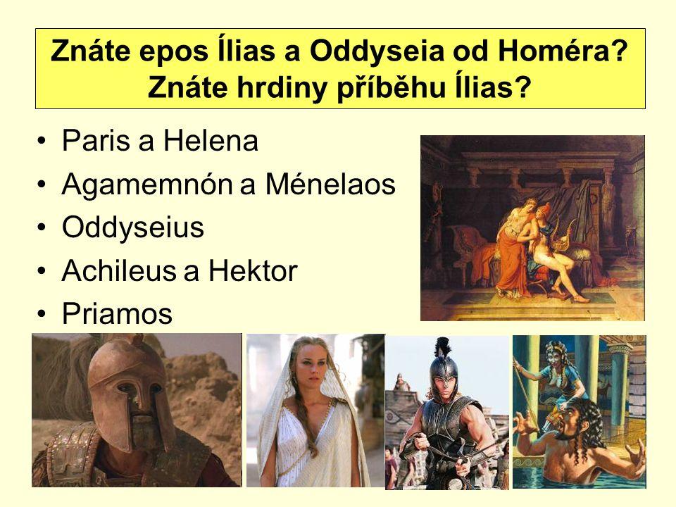 Znáte epos Ílias a Oddyseia od Homéra Znáte hrdiny příběhu Ílias
