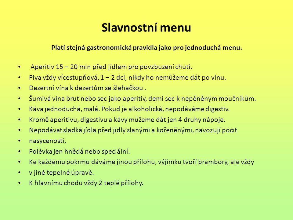 Platí stejná gastronomická pravidla jako pro jednoduchá menu.