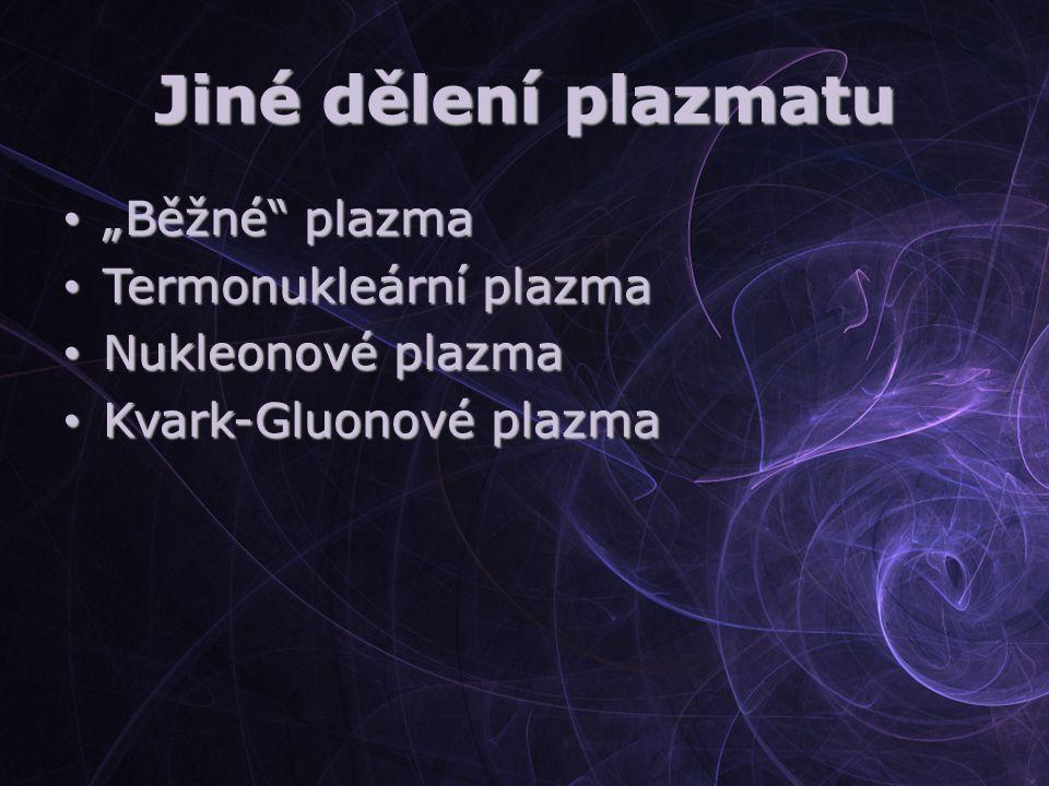 """Jiné dělení plazmatu """"Běžné plazma Termonukleární plazma"""