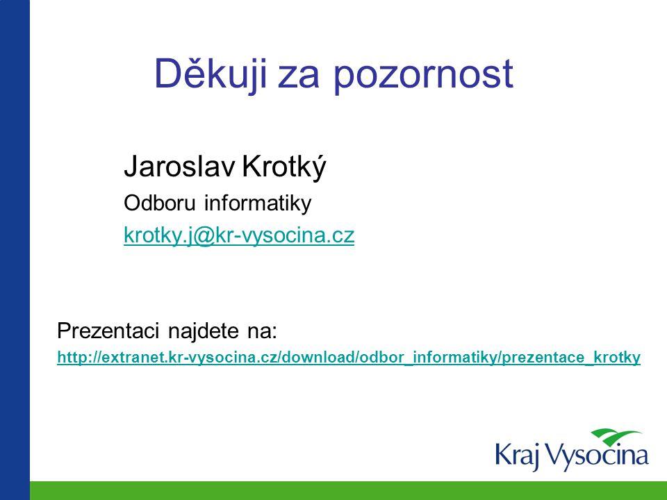 Děkuji za pozornost Jaroslav Krotký Odboru informatiky