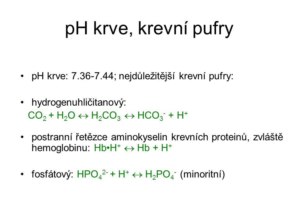 pH krve, krevní pufry pH krve: 7.36-7.44; nejdůležitější krevní pufry: