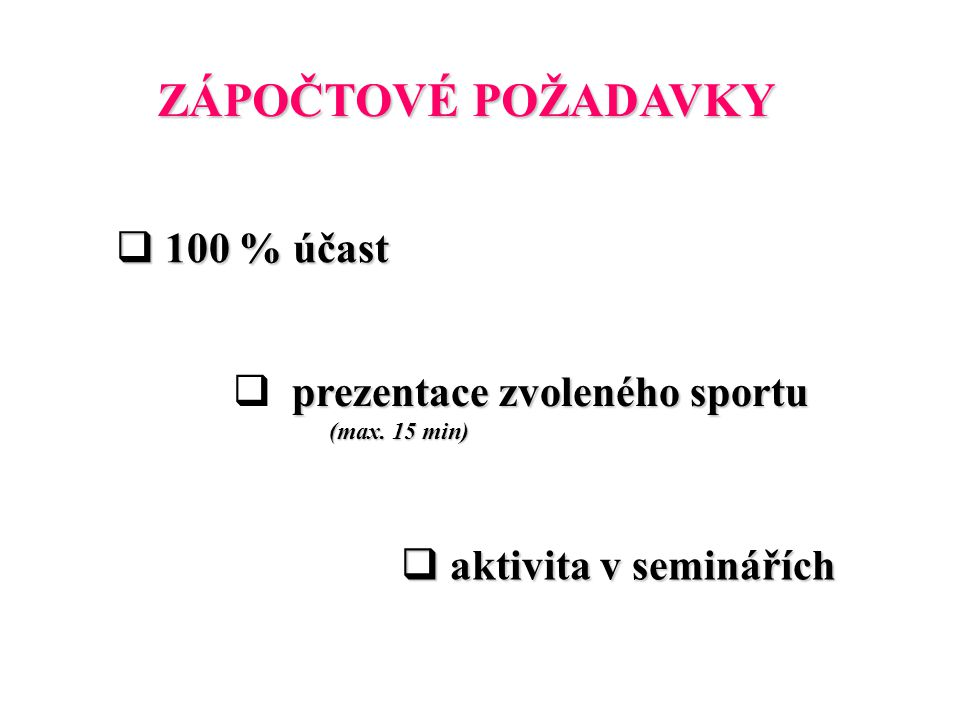 ZÁPOČTOVÉ POŽADAVKY 100 % účast prezentace zvoleného sportu