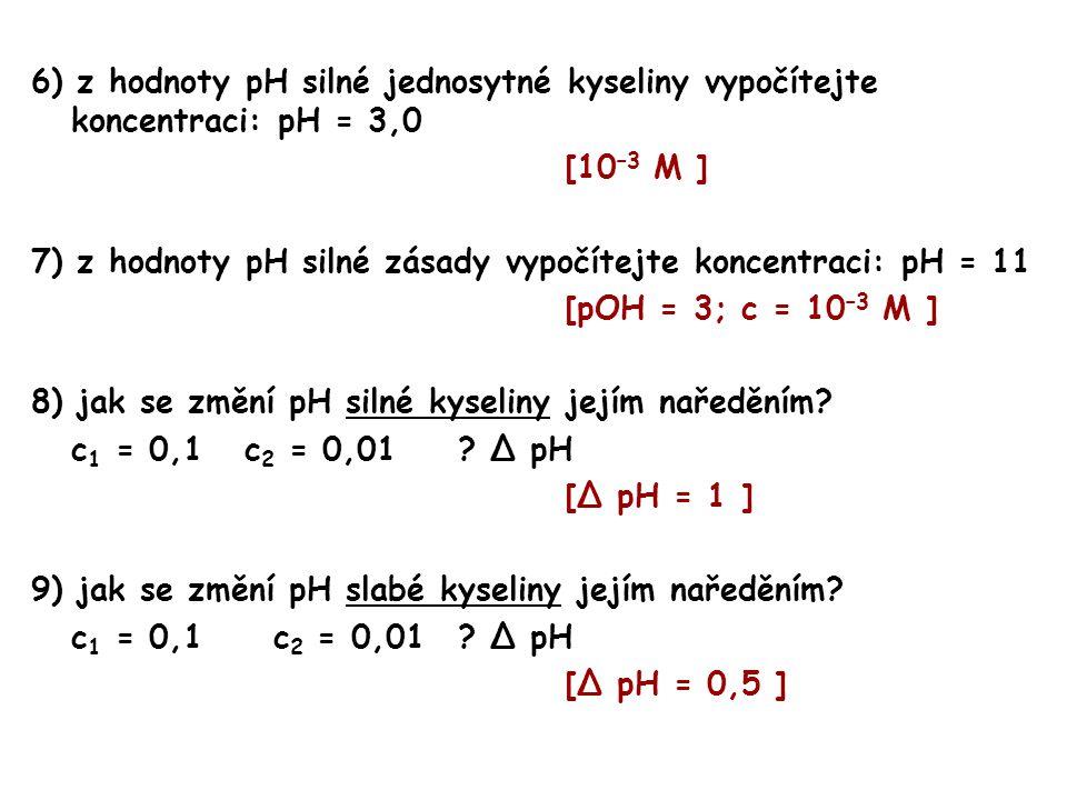 6) z hodnoty pH silné jednosytné kyseliny vypočítejte koncentraci: pH = 3,0