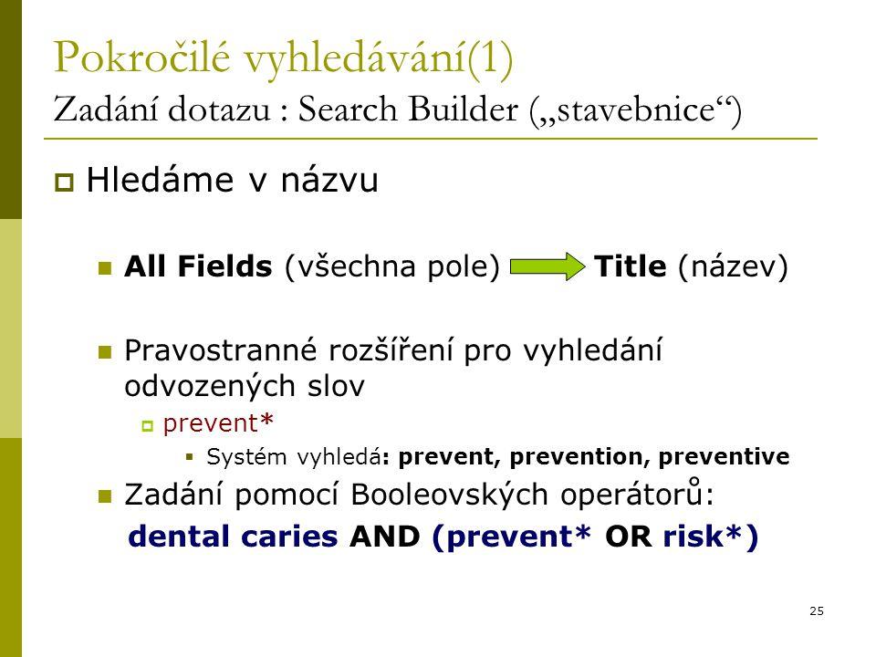 """Pokročilé vyhledávání(1) Zadání dotazu : Search Builder (""""stavebnice )"""