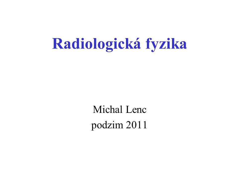Radiologická fyzika Michal Lenc podzim 2011
