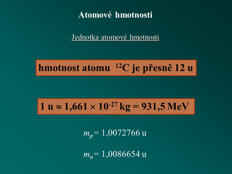 hmotnost atomu 12C je přesně 12 u