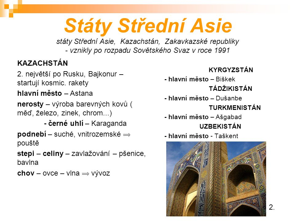 Státy Střední Asie státy Střední Asie, Kazachstán, Zakavkazské republiky - vznikly po rozpadu Sovětského Svaz v roce 1991