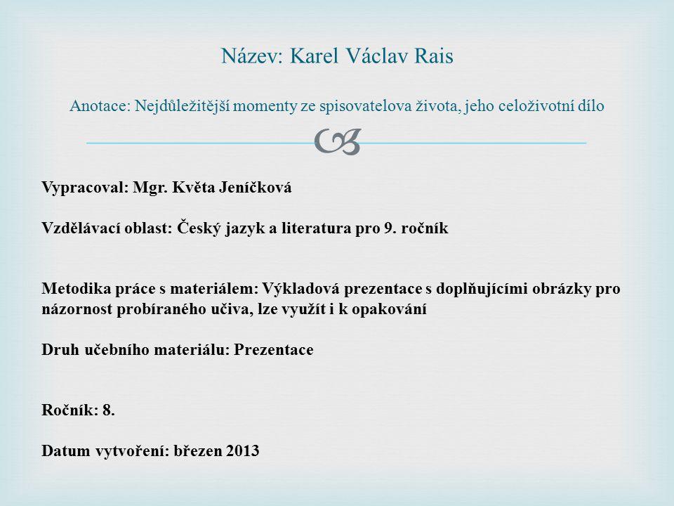 Název: Karel Václav Rais Anotace: Nejdůležitější momenty ze spisovatelova života, jeho celoživotní dílo