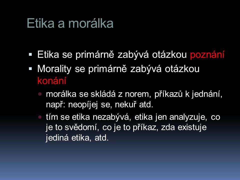 Etika a morálka Etika se primárně zabývá otázkou poznání