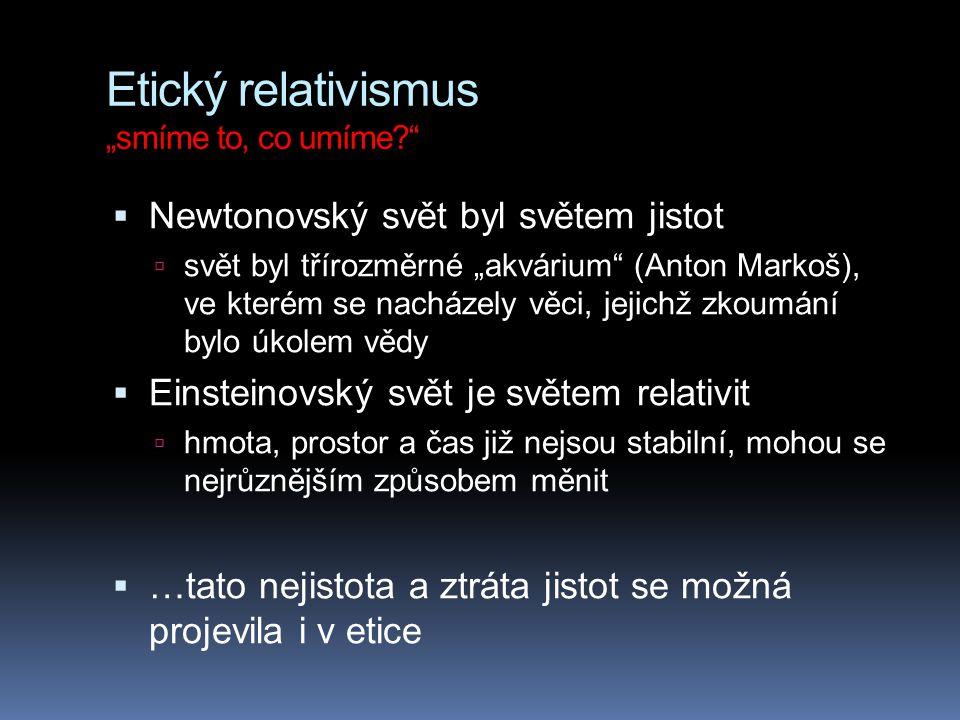 "Etický relativismus ""smíme to, co umíme"